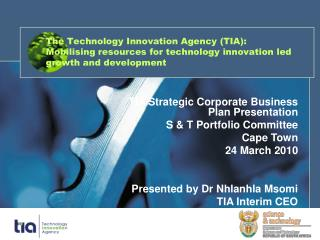 The Technology Innovation Agency TIA:  Mobilising resources for technology innovation led  growth and development