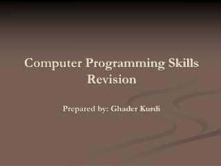 Computer Programming Skills Revision  Prepared by: Ghader Kurdi