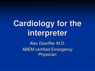 Cardiology for the interpreter