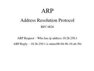 ARP Address Resolution Protocol RFC 0826 ARP Request – Who has ip address 10.26.250.1