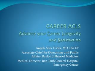 CAREER ACLS A dvance your  C areer  L ongevity and  S atisfaction