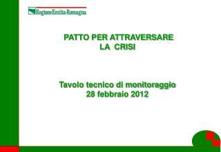 PATTO PER ATTRAVERSARE LA  CRISI Tavolo tecnico di monitoraggio 28 febbraio 2012