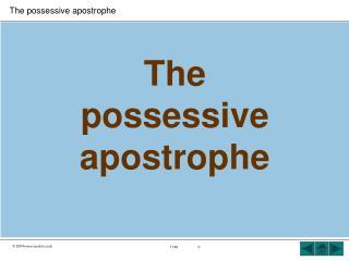 The  possessive  apostrophe