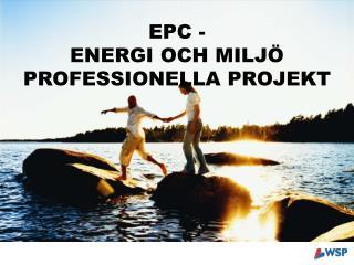 EPC -  ENERGI OCH MILJÖ  PROFESSIONELLA PROJEKT