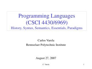 Programming Languages  (CSCI 4430/6969) History, Syntax, Semantics, Essentials, Paradigms