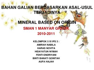 BAHAN GALIAN BERDASARKAN ASAL-USUL TERJADINYA  MINERAL BASED ON ORIGIN