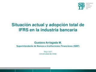 Situación actual y adopción total de IFRS en la industria bancaria