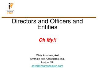 Directors and Officers and Entities Oh My!! Chris Amrhein, AAI Amrhein and Associates, Inc.