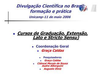Divulgação Científica no Brasil: formação e prática Unicamp-11 de maio 2006