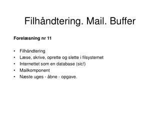 Filhåndtering. Mail. Buffer