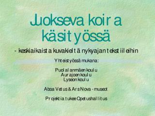 Projektin vastuuhenkilöt:  Pirjo Sinervo - Puolalanmäen koulu, 9. lk