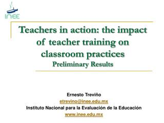 Teachers in action: the impact of teacher training on classroom practices Preliminary Results