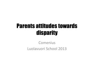 Parents attitudes towards disparity