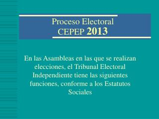 Proceso Electoral CEPEP  2013