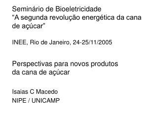 Semin rio de Bioeletricidade  A segunda revolu  o energ tica da cana de a  car    INEE, Rio de Janeiro, 24-25