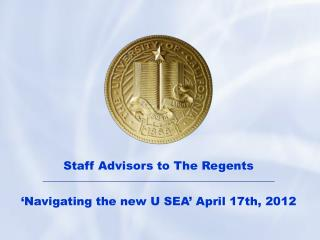 Staff Advisors to The Regents 'Navigating the new U SEA' April 17th, 2012