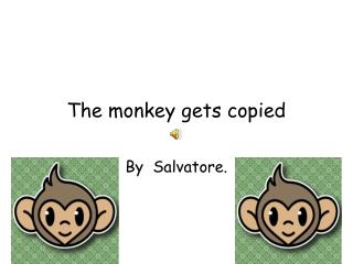 The monkey gets copied