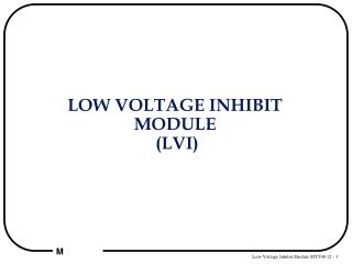 LOW VOLTAGE INHIBIT  MODULE  (LVI)