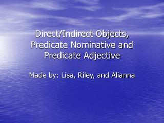 Direct/Indirect Objects, Predicate Nominative and Predicate Adjective