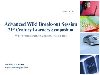 Advanced Wiki Break-out Session   21 st  Century Learners Symposium