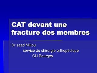 CAT devant une fracture des membres