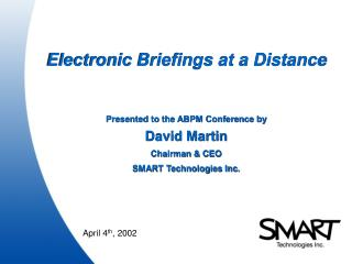 Electronic Briefings at a Distance Presented to the ABPM Conference by David Martin Chairman & CEO