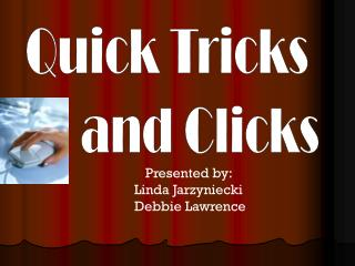 Quick Tricks  and Clicks