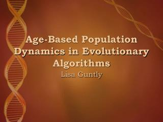Age-Based Population Dynamics in Evolutionary Algorithms