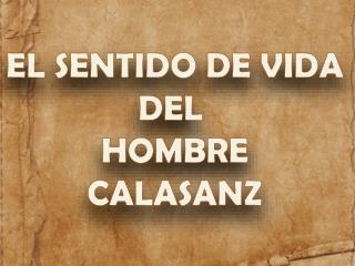 EL SENTIDO DE VIDA DEL  HOMBRE CALASANZ