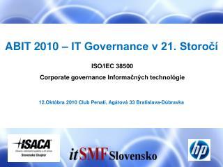 ABIT 2010 – IT Governance v 21. Storočí ISO /IEC  38500