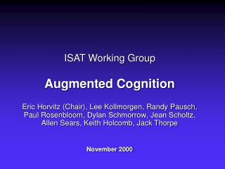 ISAT Working Group  Augmented Cognition  Eric Horvitz Chair, Lee Kollmorgen, Randy Pausch, Paul Rosenbloom, Dylan Schmor