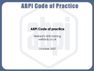 ABPI Code of practice Wellard's NHS training wellards.co.uk October 2007