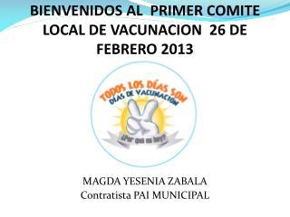 BIENVENIDOS AL  PRIMER COMITE LOCAL DE VACUNACION  26 DE FEBRERO 2013