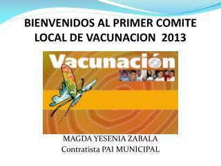 BIENVENIDOS AL PRIMER COMITE LOCAL DE VACUNACION  2013