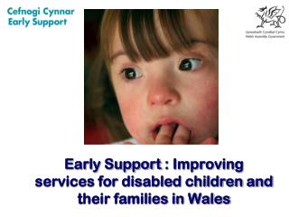 Early Support  : Improving services for disabled children and their families in Wales
