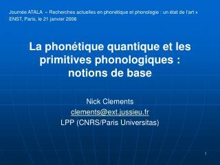 La phonétique quantique et les primitives phonologiques :  notions de base Nick Clements