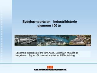 Eydehavnportalen:  Industrihistorie gjennom 100 år