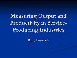 Measuring Output and Productivity in Service-Producing Industries