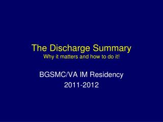 The Discharge Summary Why it matters and how to do it!
