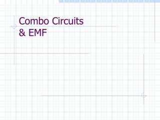 Combo Circuits  & EMF
