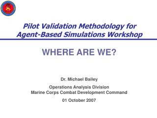 Pilot Validation Methodology for  Agent-Based Simulations Workshop WHERE ARE WE?