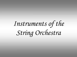 Instruments of the  String Orchestra