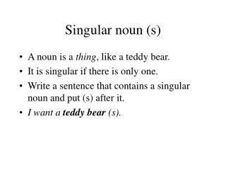Singular noun (s)