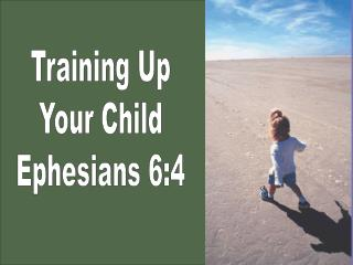 Training Up Your Child Ephesians 6:4