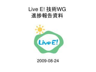 Live E!  技術 WG 進捗報告資料