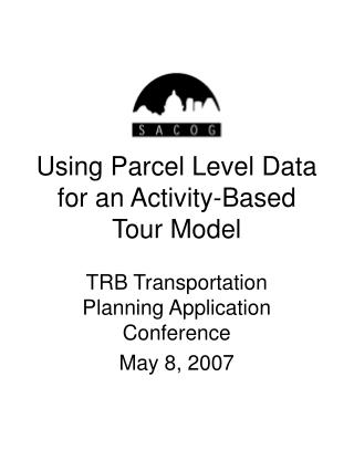 Using Parcel Level Data for an Activity-Based Tour Model