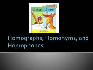 Homographs, Homonyms, and Homophones
