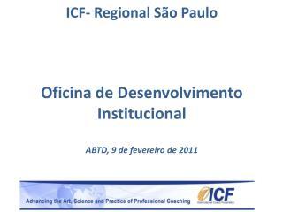 ICF- Regional São Paulo Oficina de Desenvolvimento Institucional ABTD, 9 de fevereiro de 2011