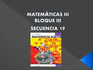MATEM Á TICAS III BLOQUE III SECUENCIA  19