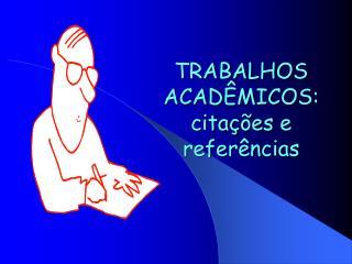 TRABALHOS ACADÊMICOS :  citações  e  referências